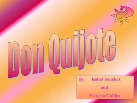 Don Quijote By: Isabel Sanchez and Victoria Guillen.