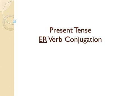 "Present Tense ER Verb Conjugation Academic Vocab Infinitive: The base form of a verb. When translated, it always includes ""TO"" + the action. Correr –"