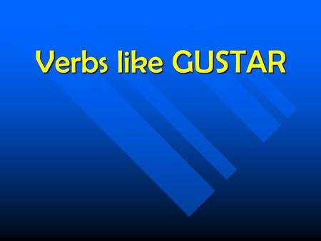 Verbs like GUSTAR Remember gustar is not like a regular verb. We only use the following forms of the verb: Me gusta(n) Nos gusta(n) Te gusta(n) Os gusta(n)