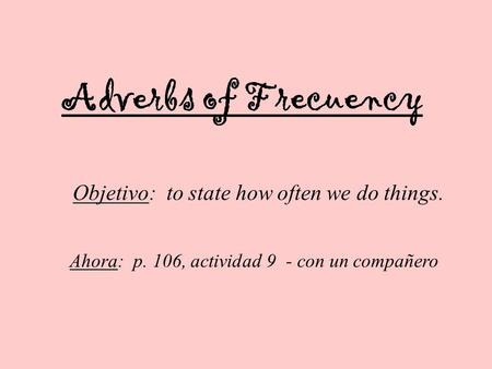 Objetivo: to state how often we do things.