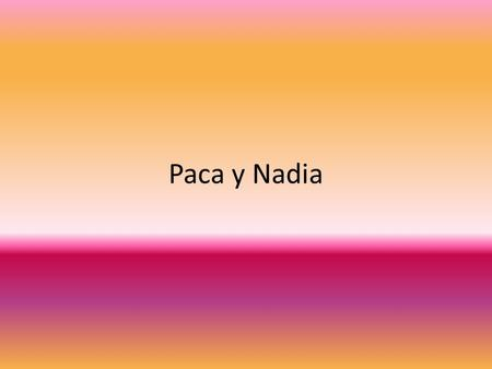 Paca y Nadia. Ir- To go Use ir + a + infinitive to tell what someone is going to do. Use ir + al/a la + place to tell where someone is going. a + él=