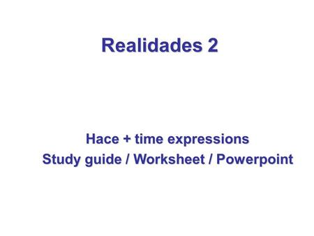 Hace + time expressions Study guide / Worksheet / Powerpoint