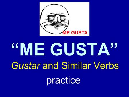 """ME GUSTA"" practice Gustar and Similar Verbs l You already know several verbs that always use indirect objects: Gustar and Similar Verbs."