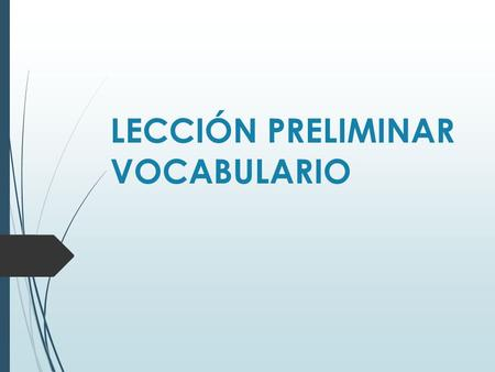 LECCIÓN PRELIMINAR VOCABULARIO. Buenos días Good morning.