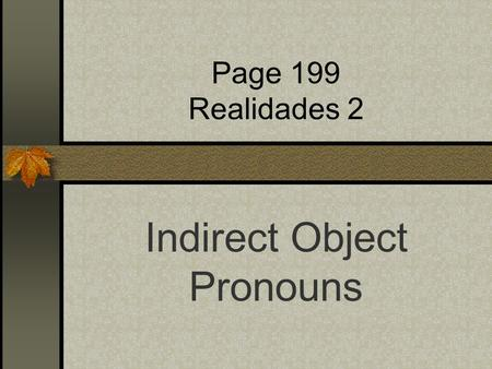 Page 199 Realidades 2 Indirect Object Pronouns Indirect Objects I bought that skirt for her. I gave those shoes to him. What is the subject, the verb,