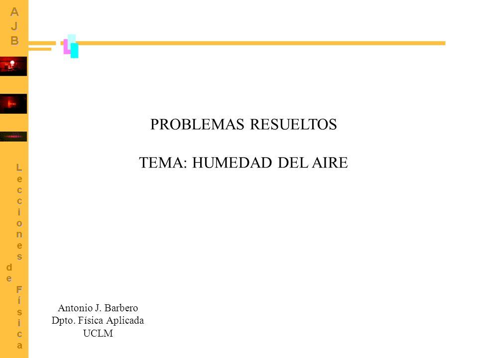 Problemas Resueltos Tema Humedad Del Aire Antonio J Barbero Ppt Video Online Descargar
