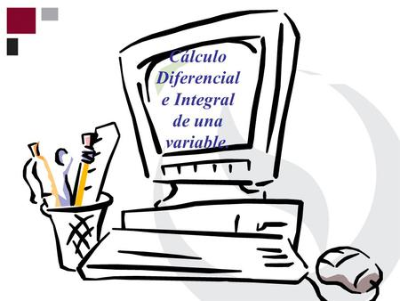 Cálculo Diferencial e Integral de una variable.