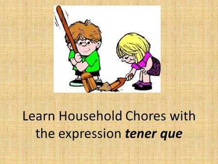 Learn Household Chores with the expression tener que.