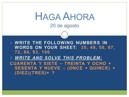  WRITE THE FOLLOWING NUMBERS IN WORDS ON YOUR SHEET: 35, 49, 58, 67, 72, 84, 93, 100  WRITE AND SOLVE THIS PROBLEM: CUARENTA Y SIETE – TREINTA Y OCHO.