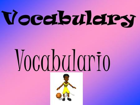 Vocabulary Vocabulario.
