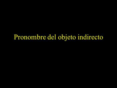 Pronombre del objeto indirecto. Just like direct object pronouns, we use indirect object pronouns when we don't want to keep repeating the indirect object.