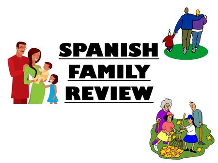 SPANISH FAMILY REVIEW.