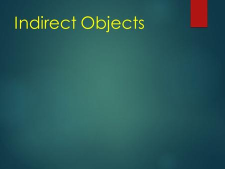 Indirect Objects Sujeto Verbo Objeto directo We told the secret to them. ¿Qué es...? Objeto indirecto.