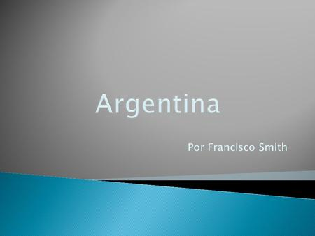 Argentina Por Francisco Smith.