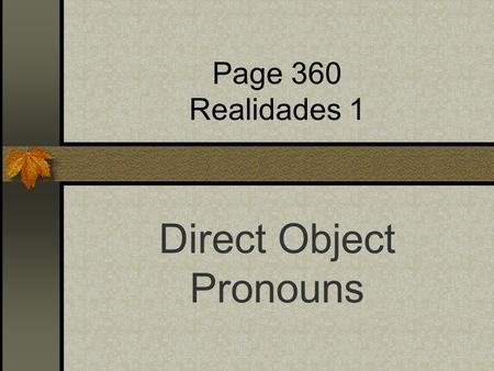 Page 360 Realidades 1 Direct Object Pronouns Direct Objects Diagram each part of these English sentences: I want that skirt. I bought some shoes. What.