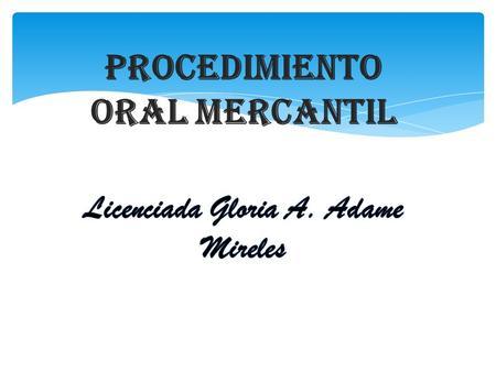 Juicio oral mercantil artculos del 1390 bis al 1390 bis 49 del c procedimiento oral mercantil licenciada gloria a adame mireles ccuart Gallery