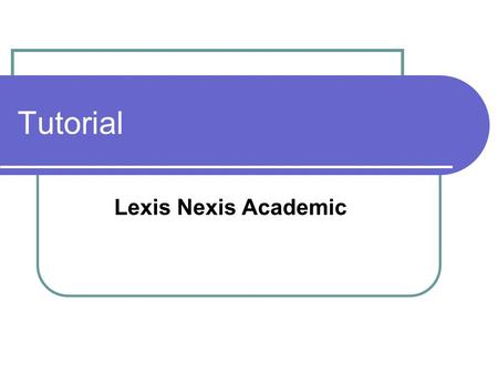 Tutorial Lexis Nexis Academic.