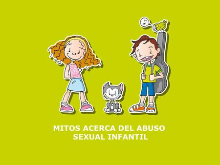 MITOS ACERCA DEL ABUSO SEXUAL INFANTIL.