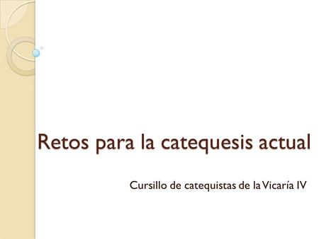 Retos para la catequesis actual