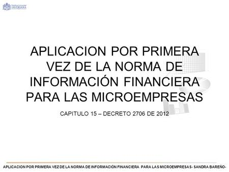 APLICACION POR PRIMERA VEZ DE LA NORMA DE INFORMACIÓN FINANCIERA PARA LAS MICROEMPRESAS For information on applying this template onto existing presentations,