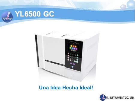 YL6500 GC Una Idea Hecha Ideal!.