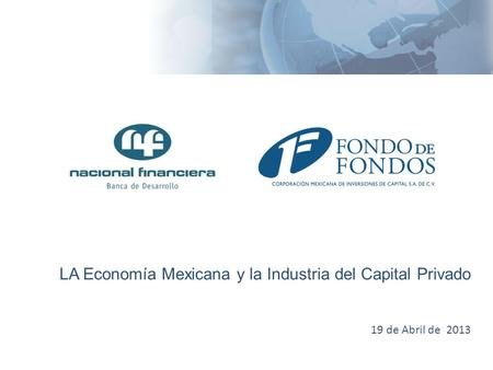 LA Economía Mexicana y la Industria del Capital Privado 19 de Abril de 2013.