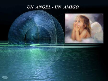 UN ANGEL - UN AMIGO.