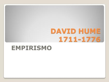 DAVID HUME 1711-1776 EMPIRISMO.