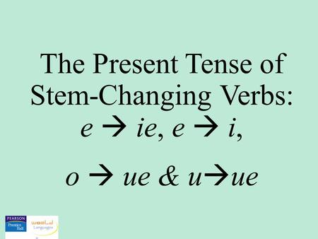 The Present Tense of Stem-Changing Verbs: e  ie, e  i,