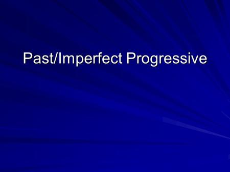 Past/Imperfect Progressive