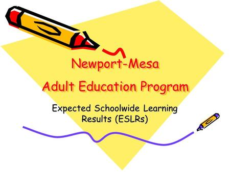 Newport-Mesa Adult Education Program Expected Schoolwide Learning Results (ESLRs)