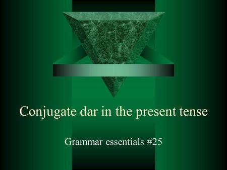 Conjugate dar in the present tense Grammar essentials #25.