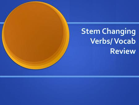 Stem Changing Verbs/ Vocab Review