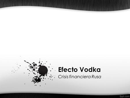 Efecto Vodka Crisis financiera Rusa.