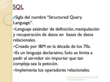 "SQL Sigla del nombre ""Structured Query Language""."