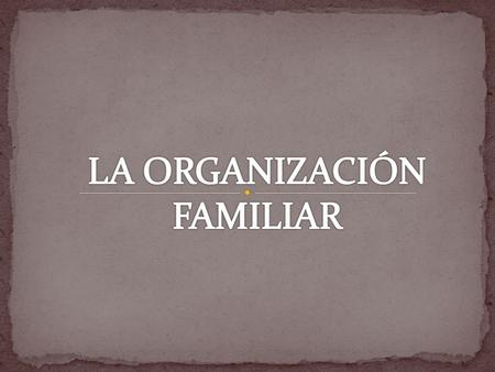 LA ORGANIZACIÓN FAMILIAR.