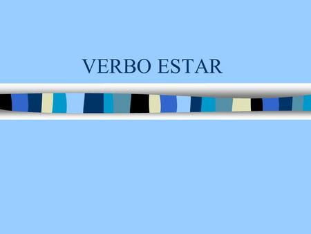 VERBO ESTAR.