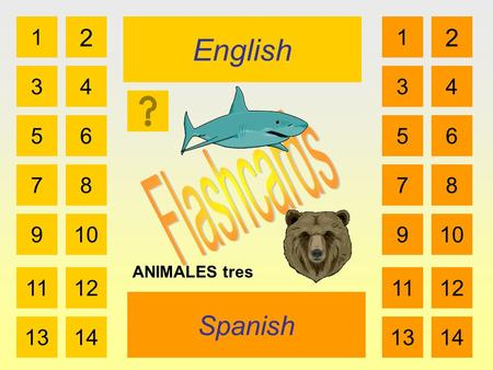 English Spanish 1 3 2 4 5 7 6 8 910 1112 1314 1 3 2 4 5 7 6 8 910 1112 1314 ANIMALES tres.