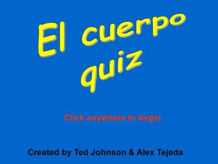 Created by Ted Johnson & Alex Tejeda Click anywhere to begin.