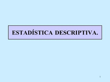 ESTADÍSTICA DESCRIPTIVA.