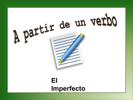El Imperfecto. Set-Up and Play: This is a great activity to get students writing sentences with correct verb forms that has them demonstrate that they.