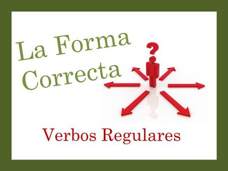 Verbos Regulares La Forma Correcta. Set-Up and Play: This is a great activity to get students saying (or writing) complete sentences with correct verb.