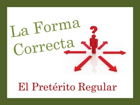 El Pretérito Regular La Forma Correcta. Set-Up and Play: This is a great activity to get students saying (or writing) complete sentences with correct.