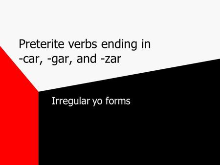 Preterite verbs ending in -car, -gar, and -zar Irregular yo forms.