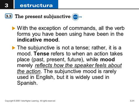 With the exception of commands, all the verb forms you have been using have been in the indicative mood. The subjunctive is not a tense; rather, it is.