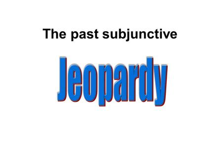 The past subjunctive Jeopardy.