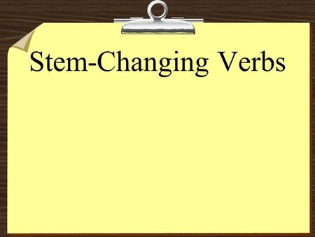 Stem-Changing Verbs 8The stem of a verb is the part of the infinitive that is left after you drop the endings -ar, -er, or -ir.