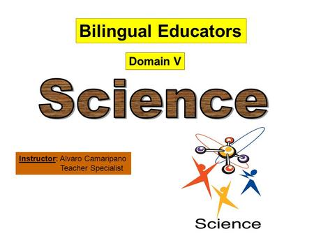 Domain V Instructor: Alvaro Camaripano Teacher Specialist Bilingual Educators.