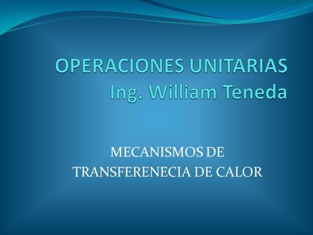 OPERACIONES UNITARIAS Ing. William Teneda