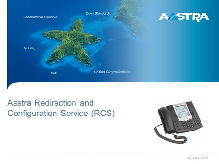 © Aastra – 2011 Aastra Redirection and Configuration Service (RCS)